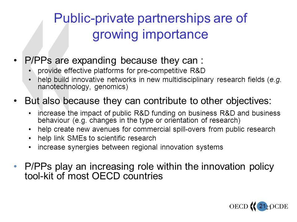 21 Public-private partnerships are of growing importance P/PPs are expanding because they can : provide effective platforms for pre-competitive R&D he