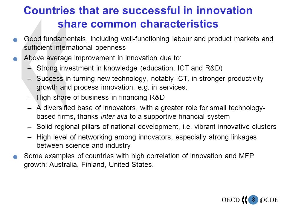 8 8 Countries that are successful in innovation share common characteristics Good fundamentals, including well-functioning labour and product markets