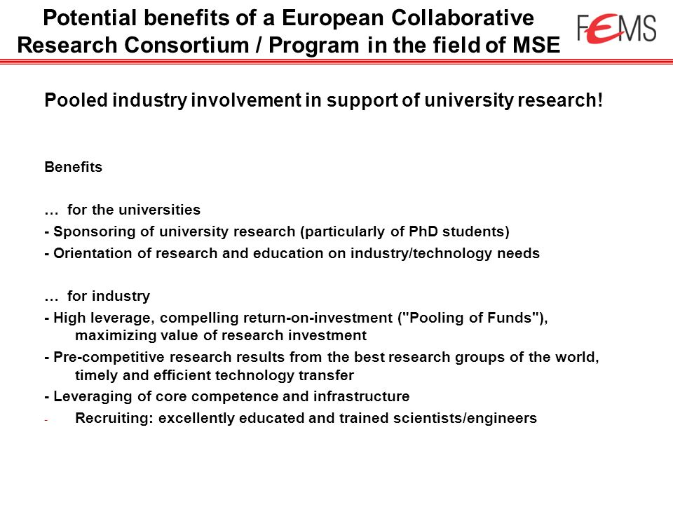 Pooled industry involvement in support of university research! Benefits … for the universities - Sponsoring of university research (particularly of Ph
