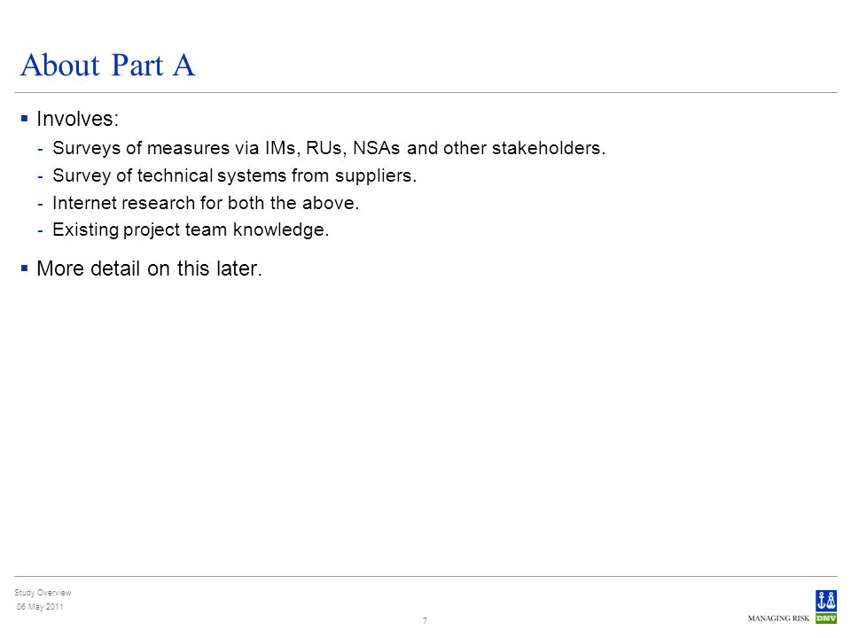 Study Overview 06 May 2011 7 About Part A Involves: - Surveys of measures via IMs, RUs, NSAs and other stakeholders.