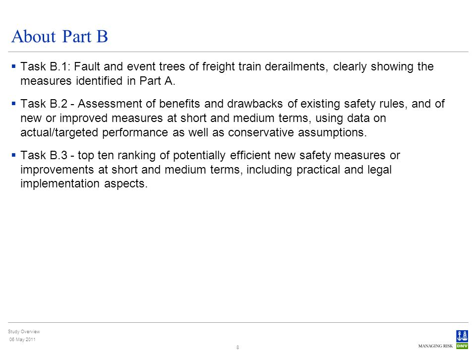 Study Overview 06 May 2011 8 About Part B Task B.1: Fault and event trees of freight train derailments, clearly showing the measures identified in Par