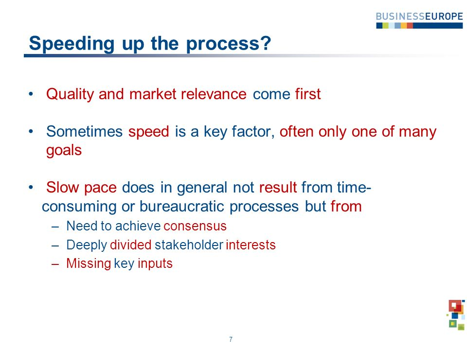 Speeding up the process? Quality and market relevance come first Sometimes speed is a key factor, often only one of many goals Slow pace does in gener
