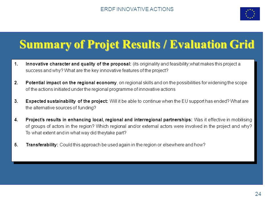 ERDF INNOVATIVE ACTIONS 24 Summary of Projet Results / Evaluation Grid 1.Innovative character and quality of the proposal: (its originality and feasibility;what makes this project a success and why.
