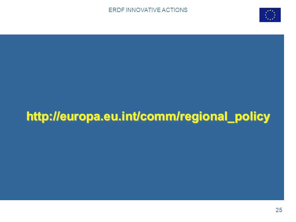 ERDF INNOVATIVE ACTIONS 25 http://europa.eu.int/comm/regional_policy