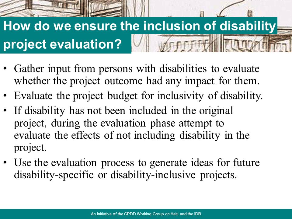 10 Gather input from persons with disabilities to evaluate whether the project outcome had any impact for them.