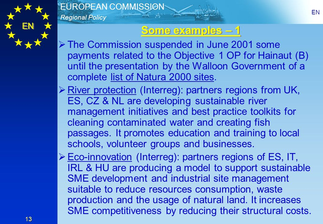 Regional Policy EUROPEAN COMMISSION EN 13 The Commission suspended in June 2001 some payments related to the Objective 1 OP for Hainaut (B) until the presentation by the Walloon Government of a complete list of Natura 2000 sites.