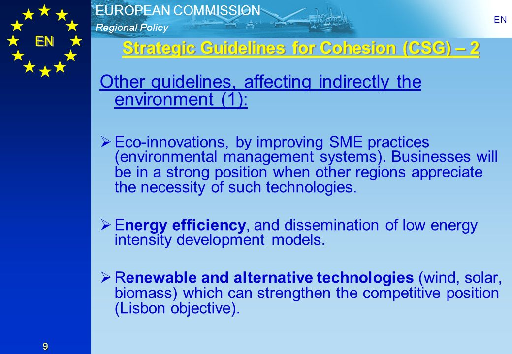Regional Policy EUROPEAN COMMISSION EN 9 Other guidelines, affecting indirectly the environment (1): Eco-innovations, by improving SME practices (environmental management systems).