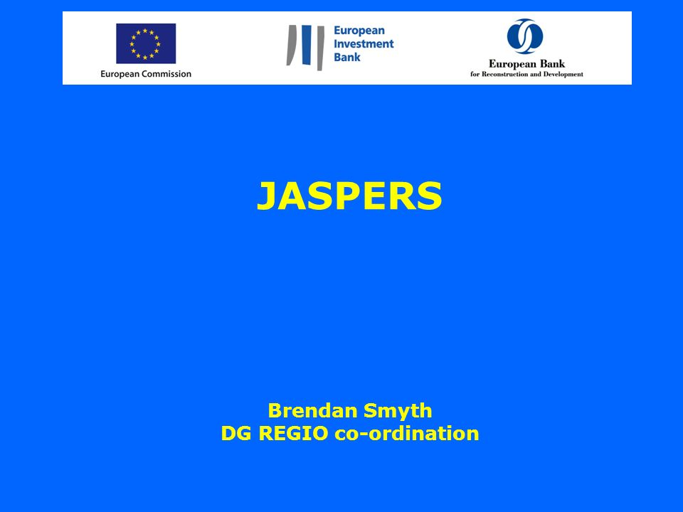 JASPERS Brendan Smyth DG REGIO co-ordination