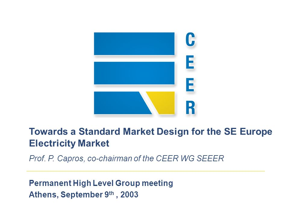 Permanent High Level Group meeting Athens, September 9 th, 2003 Towards a Standard Market Design for the SE Europe Electricity Market Prof.