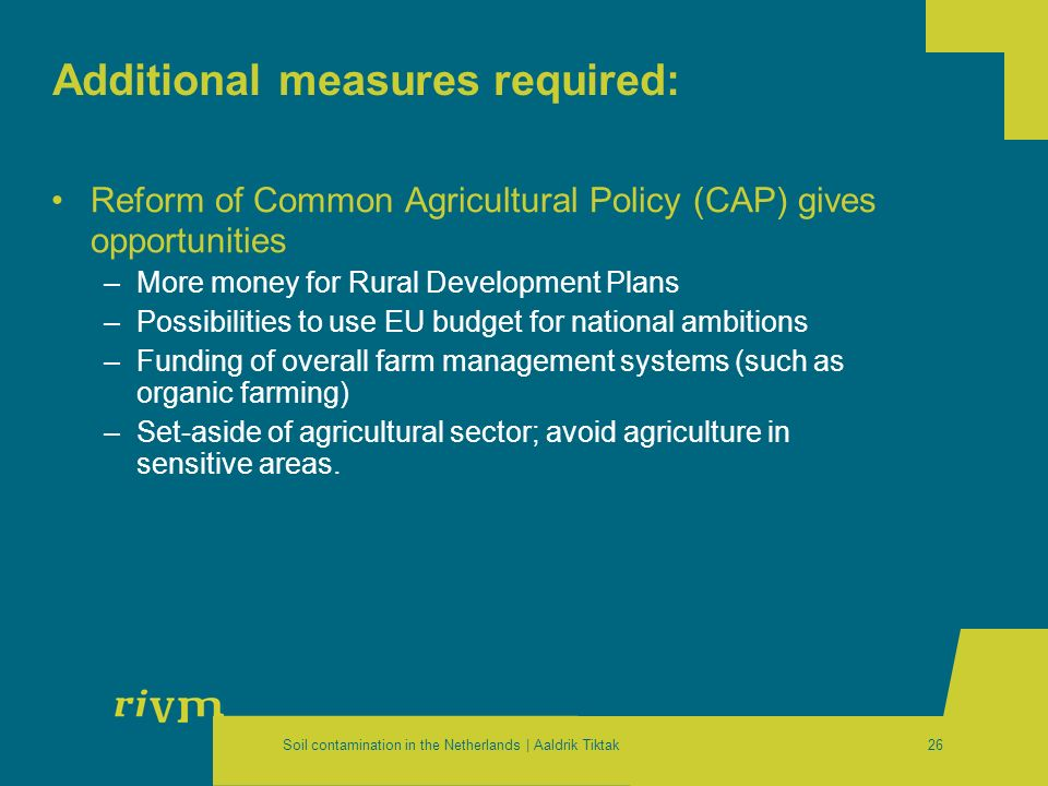 Soil contamination in the Netherlands | Aaldrik Tiktak26 Additional measures required: Reform of Common Agricultural Policy (CAP) gives opportunities