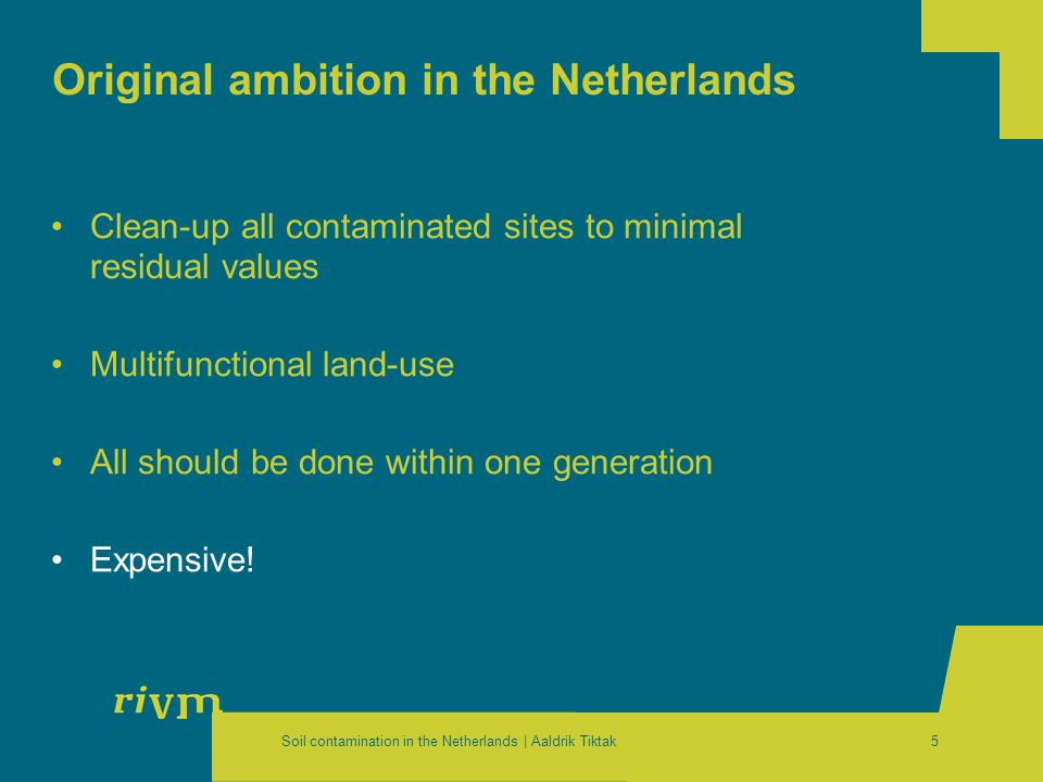 Soil contamination in the Netherlands | Aaldrik Tiktak5 Original ambition in the Netherlands Clean-up all contaminated sites to minimal residual value