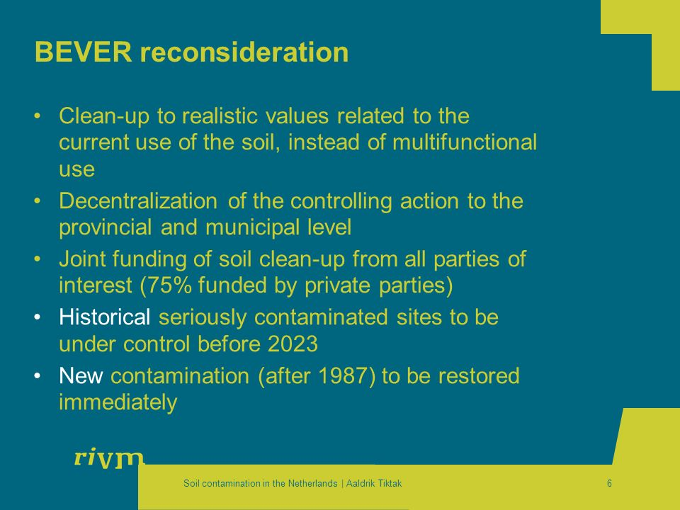 Soil contamination in the Netherlands | Aaldrik Tiktak6 BEVER reconsideration Clean-up to realistic values related to the current use of the soil, ins