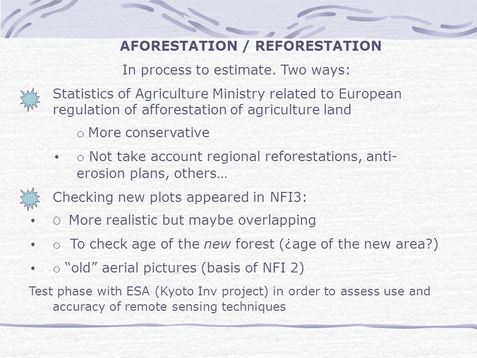 AFORESTATION / REFORESTATION In process to estimate. Two ways: Statistics of Agriculture Ministry related to European regulation of afforestation of a