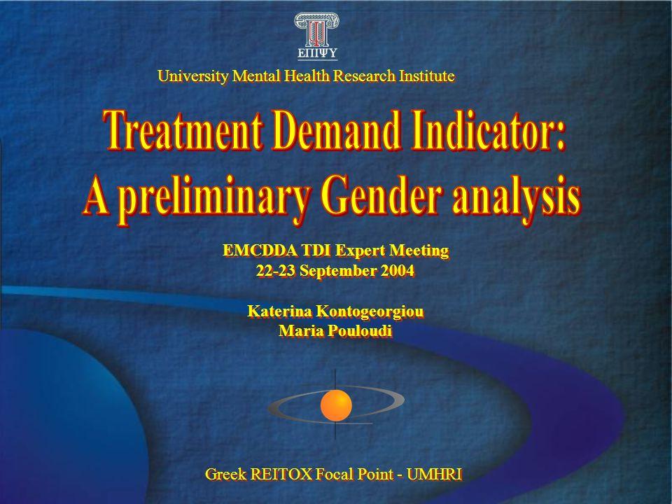 University Mental Health Research Institute Greek REITOX Focal Point - UMHRI EMCDDA TDI Expert Meeting 22-23 September 2004 Katerina Kontogeorgiou Mar
