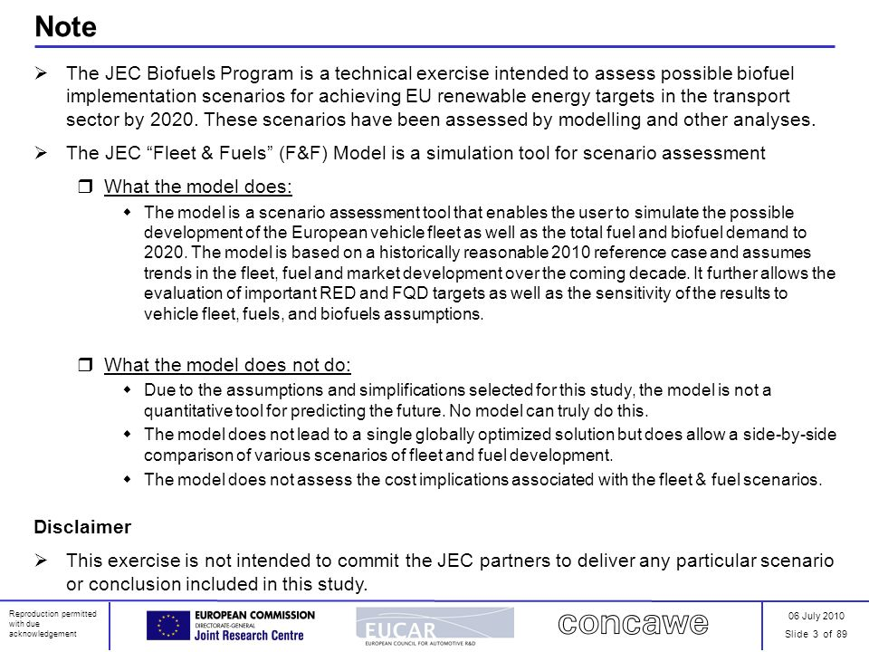 06 July 2010 Slide 3 of 89 Reproduction permitted with due acknowledgement Note The JEC Biofuels Program is a technical exercise intended to assess po