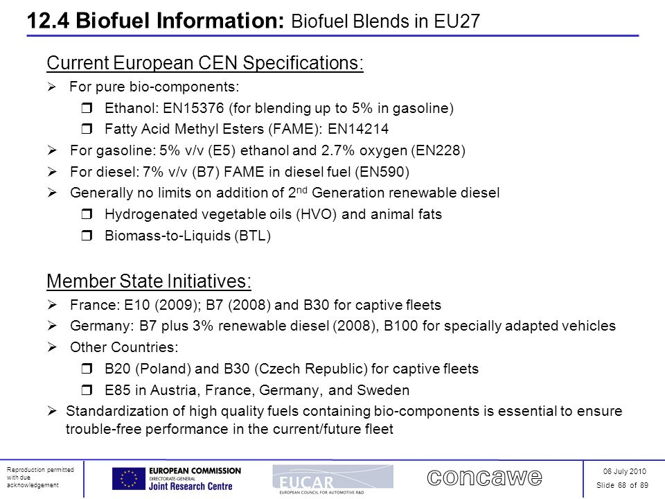 06 July 2010 Slide 68 of 89 Reproduction permitted with due acknowledgement Current European CEN Specifications: For pure bio-components: Ethanol: EN1