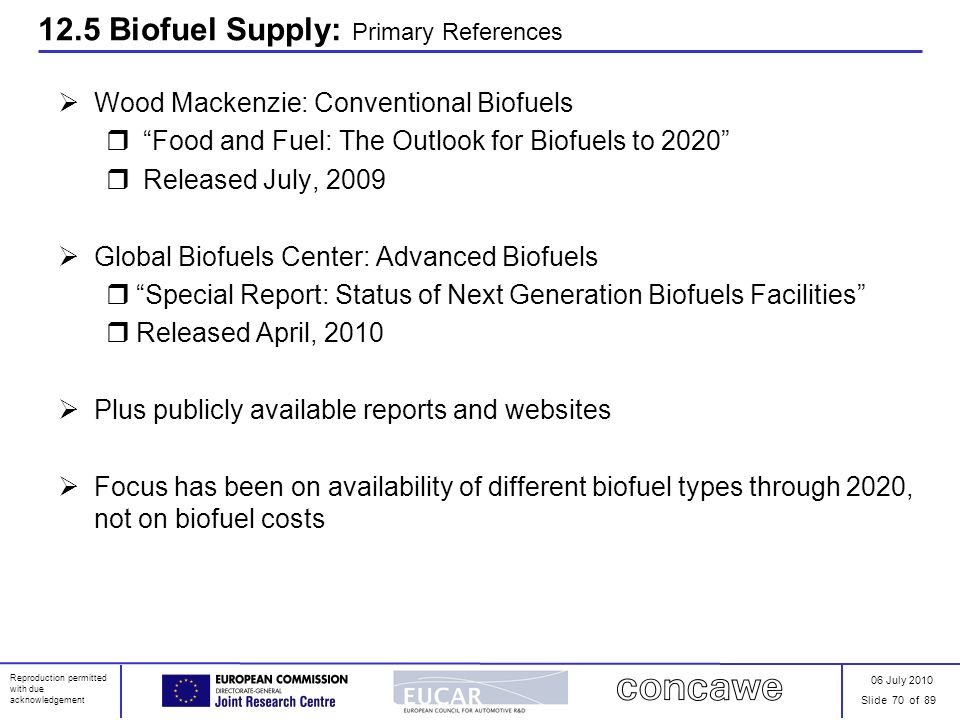 06 July 2010 Slide 70 of 89 Reproduction permitted with due acknowledgement 12.5 Biofuel Supply: Primary References Wood Mackenzie: Conventional Biofu