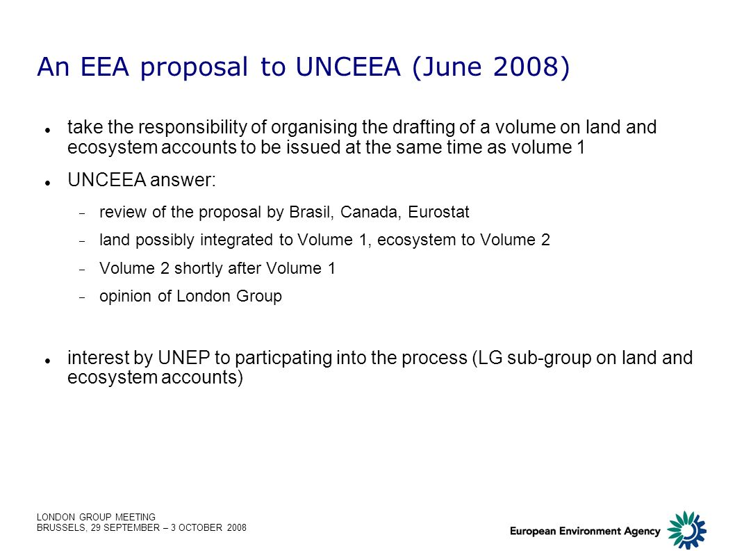 LONDON GROUP MEETING BRUSSELS, 29 SEPTEMBER – 3 OCTOBER 2008 An EEA proposal to UNCEEA (June 2008) take the responsibility of organising the drafting