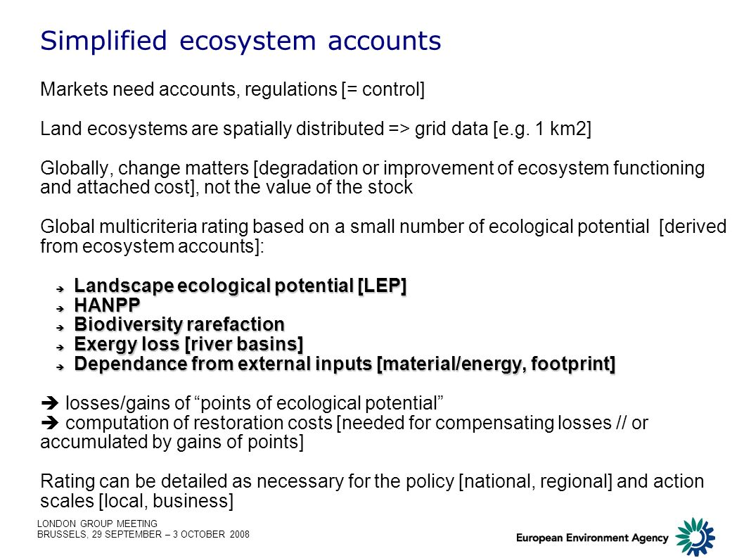 LONDON GROUP MEETING BRUSSELS, 29 SEPTEMBER – 3 OCTOBER 2008 Simplified ecosystem accounts Markets need accounts, regulations [= control] Land ecosyst