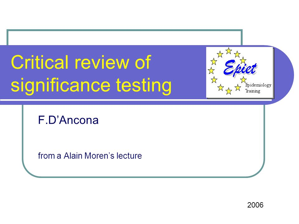 Critical review of significance testing F.DAncona from a Alain Morens lecture 2006