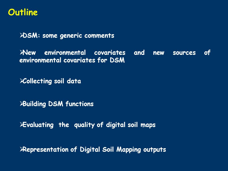 Outline DSM: some generic comments New environmental covariates and new sources of environmental covariates for DSM Collecting soil data Building DSM