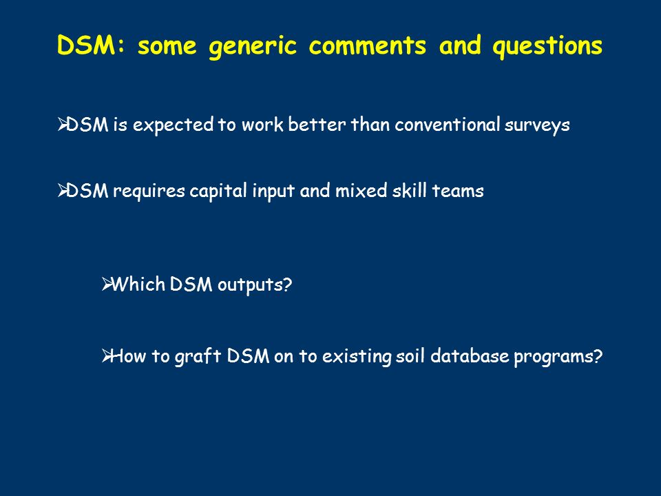 DSM: some generic comments and questions DSM is expected to work better than conventional surveys DSM requires capital input and mixed skill teams Whi