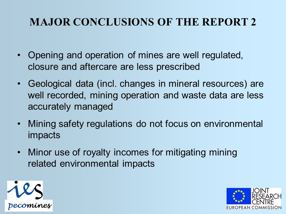MAJOR CONCLUSIONS OF THE REPORT 2 Opening and operation of mines are well regulated, closure and aftercare are less prescribed Geological data (incl.