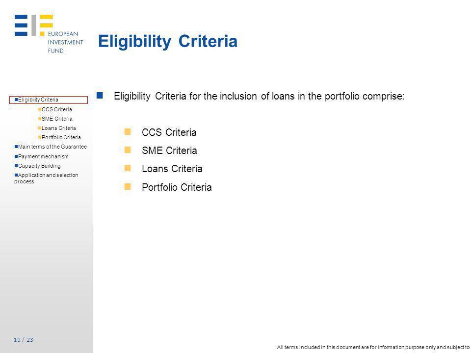 10 / 23 Eligibility Criteria for the inclusion of loans in the portfolio comprise: CCS Criteria SME Criteria Loans Criteria Portfolio Criteria Eligibi