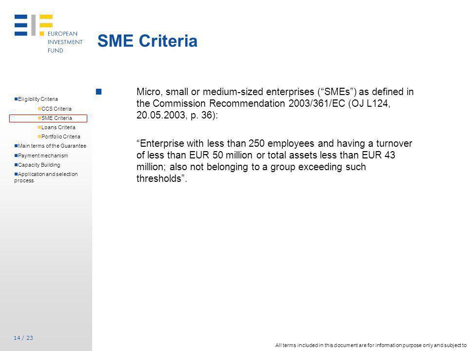 14 / 23 Micro, small or medium-sized enterprises (SMEs) as defined in the Commission Recommendation 2003/361/EC (OJ L124, 20.05.2003, p. 36): Enterpri