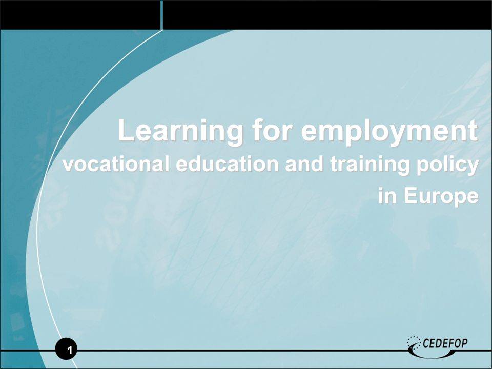 1 Learning for employment vocational education and training policy in Europe in Europe