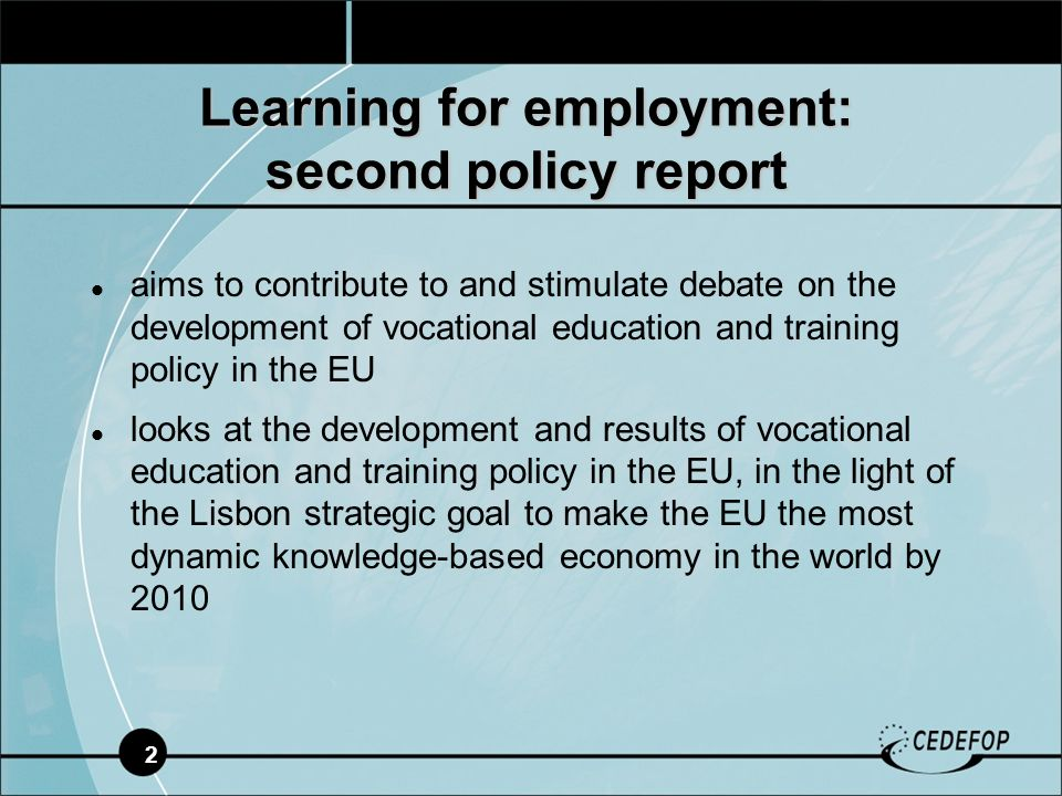 2 Learning for employment: second policy report aims to contribute to and stimulate debate on the development of vocational education and training pol