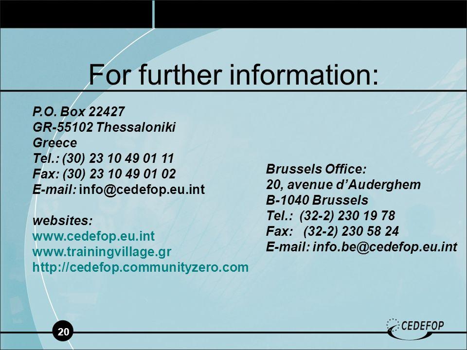 20 For further information: P.O. Box 22427 GR-55102 Thessaloniki Greece Tel.: (30) 23 10 49 01 11 Fax: (30) 23 10 49 01 02 E-mail: info@cedefop.eu.int