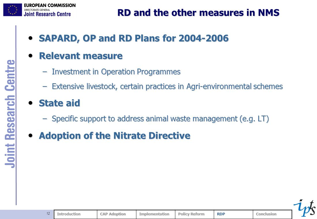 12 RD and the other measures in NMS SAPARD, OP and RD Plans for 2004-2006 SAPARD, OP and RD Plans for 2004-2006 Relevant measure Relevant measure –Investment in Operation Programmes –Extensive livestock, certain practices in Agri-environmental schemes State aid State aid –Specific support to address animal waste management (e.g.