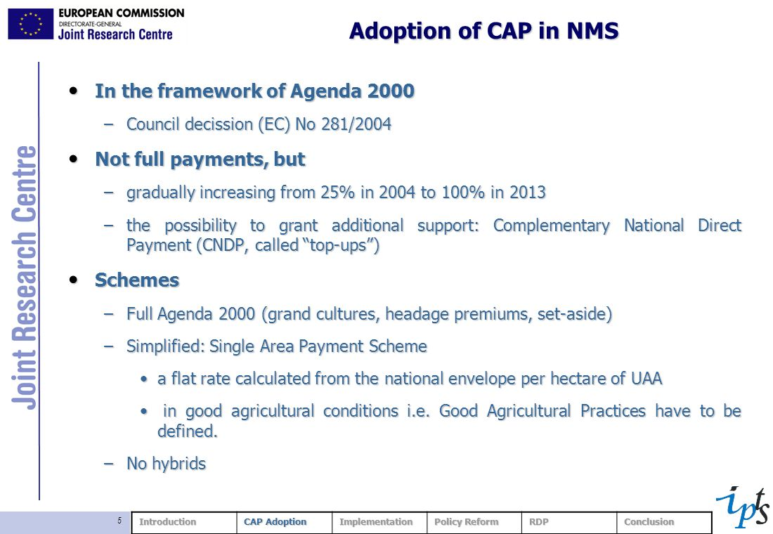 5 Adoption of CAP in NMS In the framework of Agenda 2000 In the framework of Agenda 2000 –Council decission (EC) No 281/2004 Not full payments, but No
