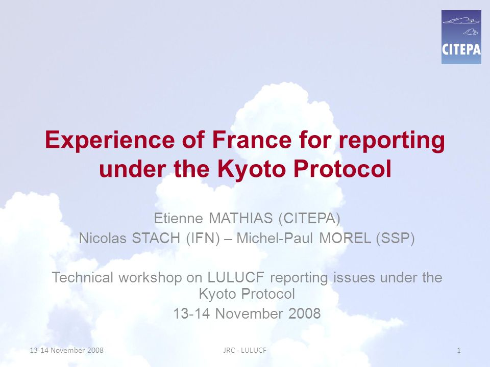 Experience of France for reporting under the Kyoto Protocol Etienne MATHIAS (CITEPA) Nicolas STACH (IFN) – Michel-Paul MOREL (SSP) Technical workshop