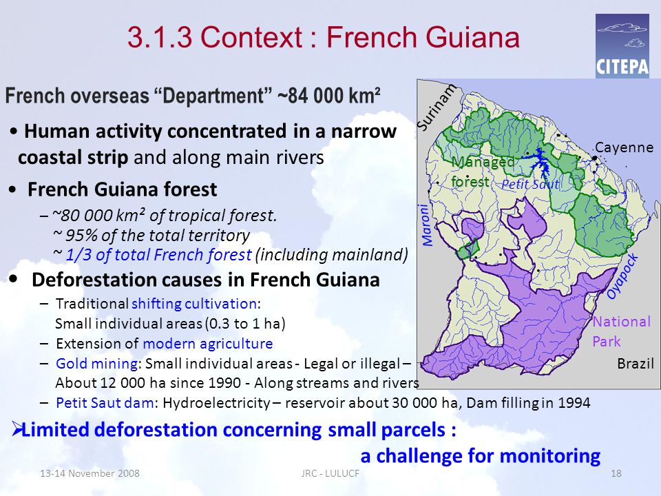 13-14 November 2008JRC - LULUCF18 3.1.3 Context : French Guiana Limited deforestation concerning small parcels : a challenge for monitoring French ove