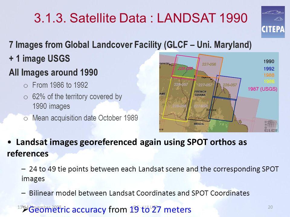 13-14 November 2008JRC - LULUCF20 3.1.3. Satellite Data : LANDSAT 1990 7 Images from Global Landcover Facility (GLCF – Uni. Maryland) + 1 image USGS A