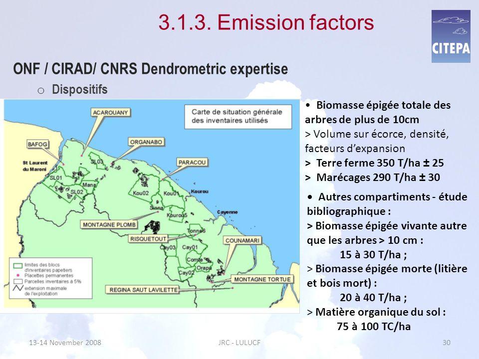 13-14 November 2008JRC - LULUCF30 3.1.3. Emission factors ONF / CIRAD/ CNRS Dendrometric expertise o Dispositifs Autres compartiments - étude bibliogr