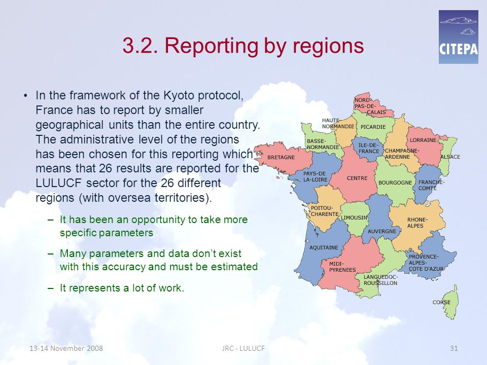 3.2. Reporting by regions In the framework of the Kyoto protocol, France has to report by smaller geographical units than the entire country. The admi