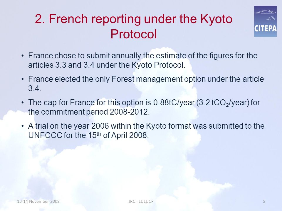 2. French reporting under the Kyoto Protocol France chose to submit annually the estimate of the figures for the articles 3.3 and 3.4 under the Kyoto