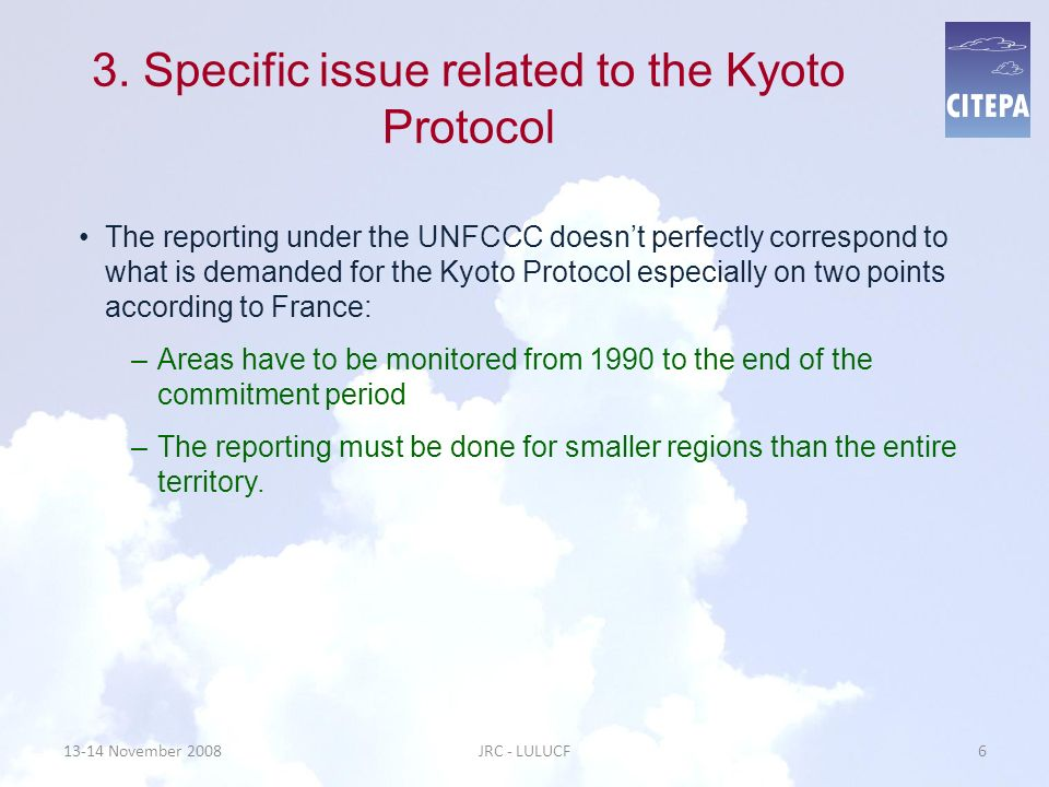 3. Specific issue related to the Kyoto Protocol The reporting under the UNFCCC doesnt perfectly correspond to what is demanded for the Kyoto Protocol