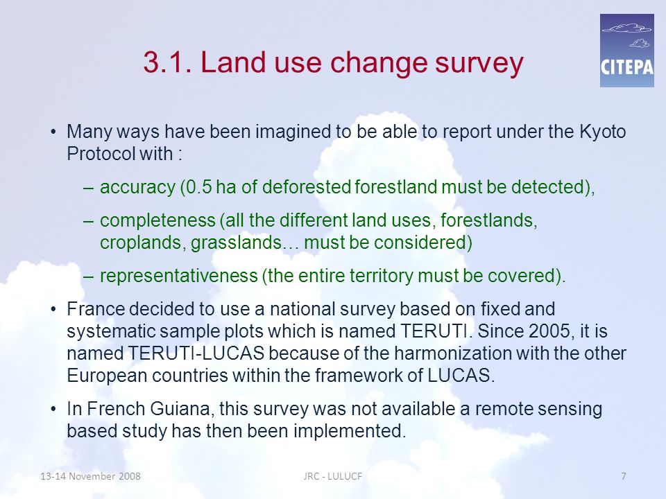 3.1. Land use change survey Many ways have been imagined to be able to report under the Kyoto Protocol with : –accuracy (0.5 ha of deforested forestla