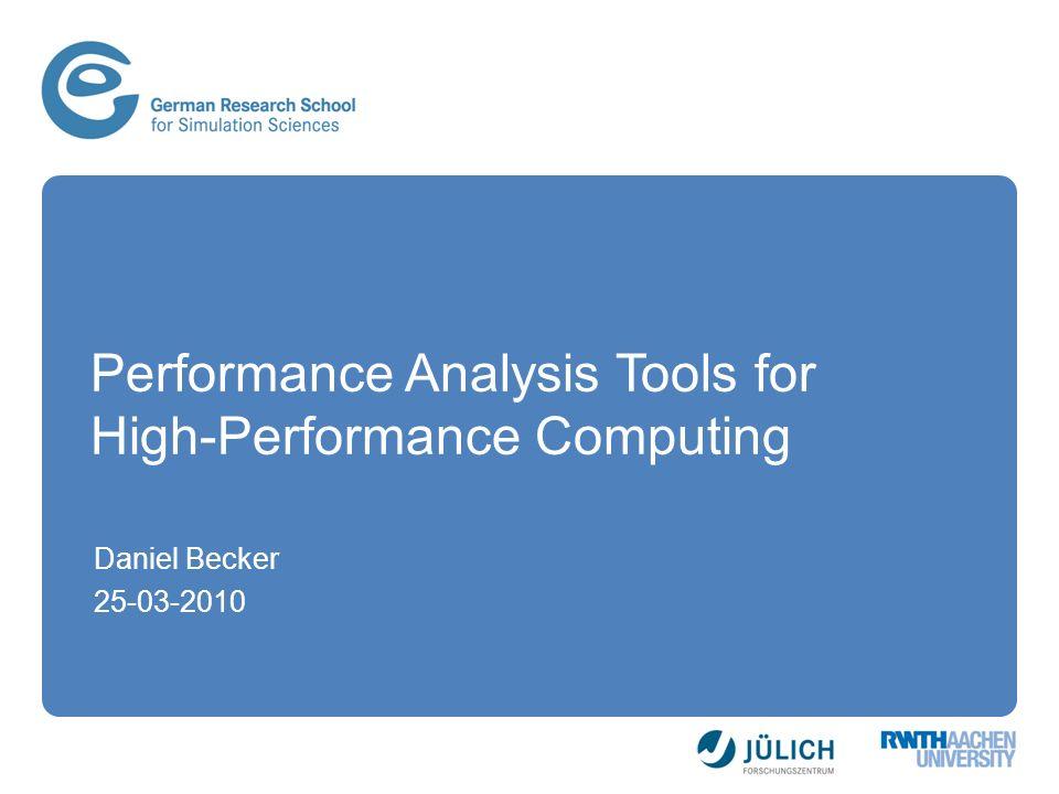 Performance Analysis Tools for High-Performance Computing Daniel Becker 25-03-2010