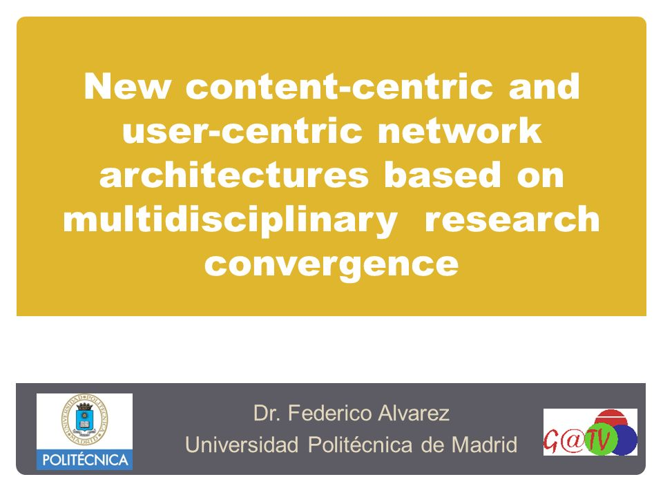 New content-centric and user-centric network architectures based on multidisciplinary research convergence Dr.