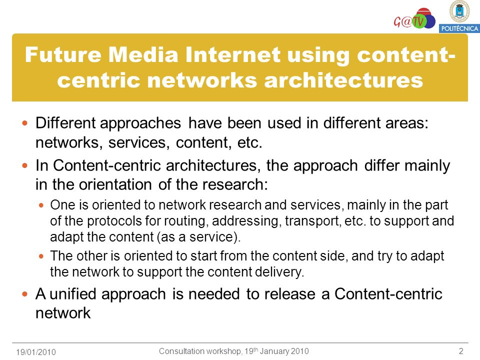 Future Media Internet using content- centric networks architectures Different approaches have been used in different areas: networks, services, content, etc.