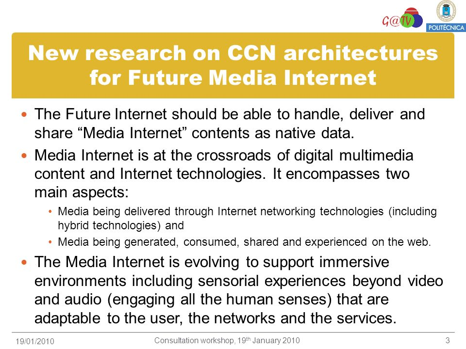 New challenges for the Future Media Internet networks real Content/service-centric network: content and user- centric, stressing the importance of the content and the user versus the service location or packet structure.
