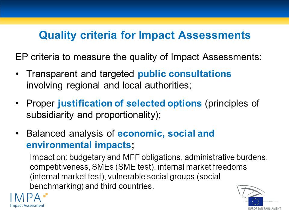 Quality criteria for Impact Assessments EP criteria to measure the quality of Impact Assessments: Transparent and targeted public consultations involv