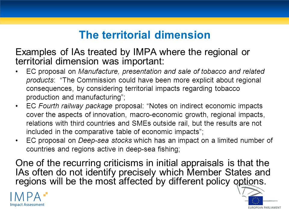 Examples of IAs treated by IMPA where the regional or territorial dimension was important: EC proposal on Manufacture, presentation and sale of tobacc