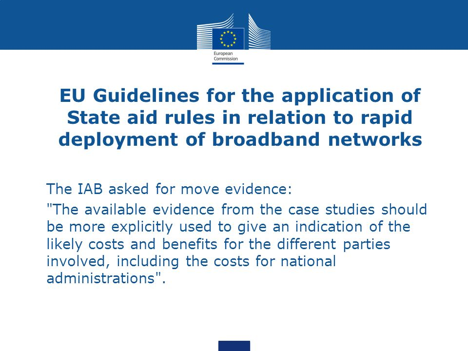 EU Guidelines for the application of State aid rules in relation to rapid deployment of broadband networks The IAB asked for move evidence: