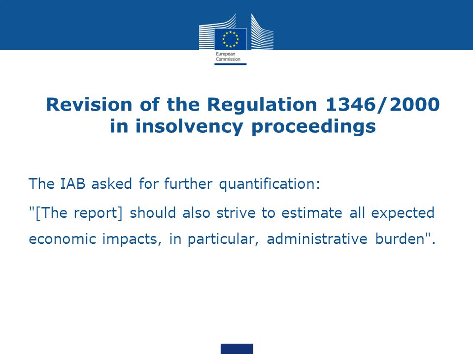 Revision of the Regulation 1346/2000 in insolvency proceedings The IAB asked for further quantification: